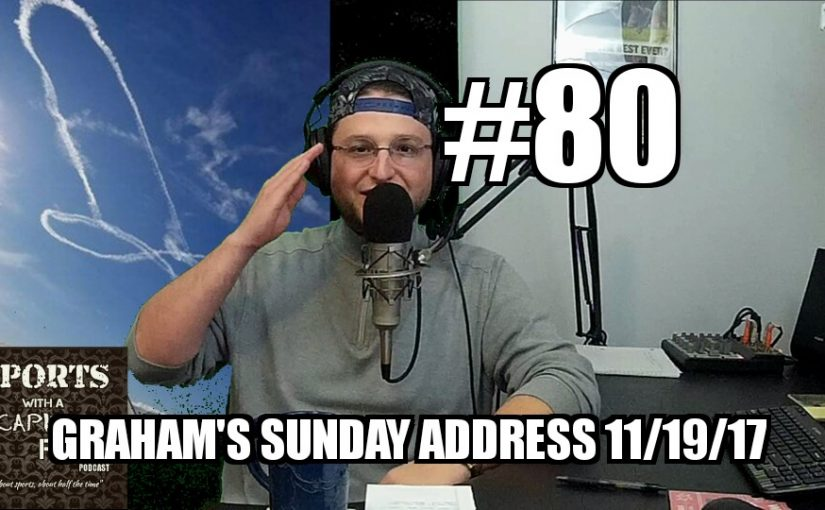 #80 – Graham's Sunday Address 11/19/17