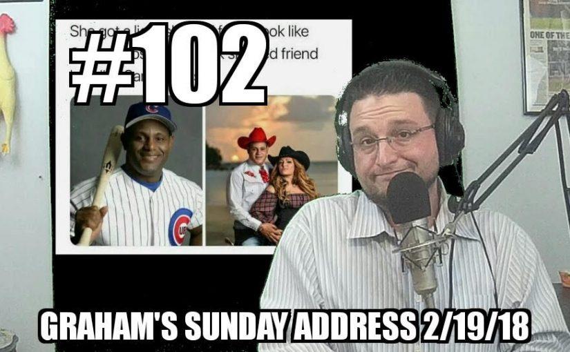 #102 – Graham's Sunday Address 2/19/2018