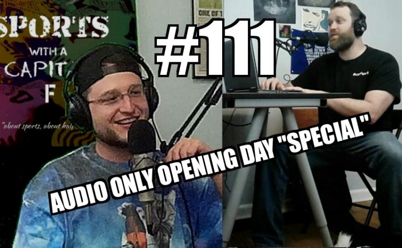 #111 – Opening Day *Audio Only* Extravaganza