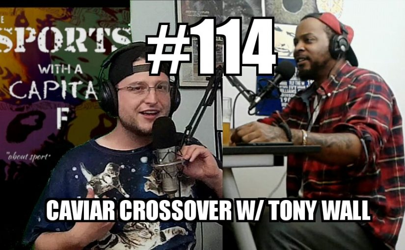 #114 – Caviar Crossover w/ Tony Wall