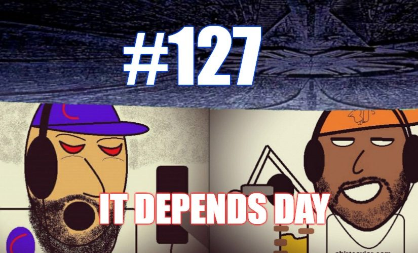 #127 – It Depends Day