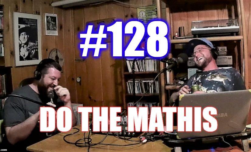 #128 – Do The Mathis w/ Dr. Gen. Kevin Schmidt