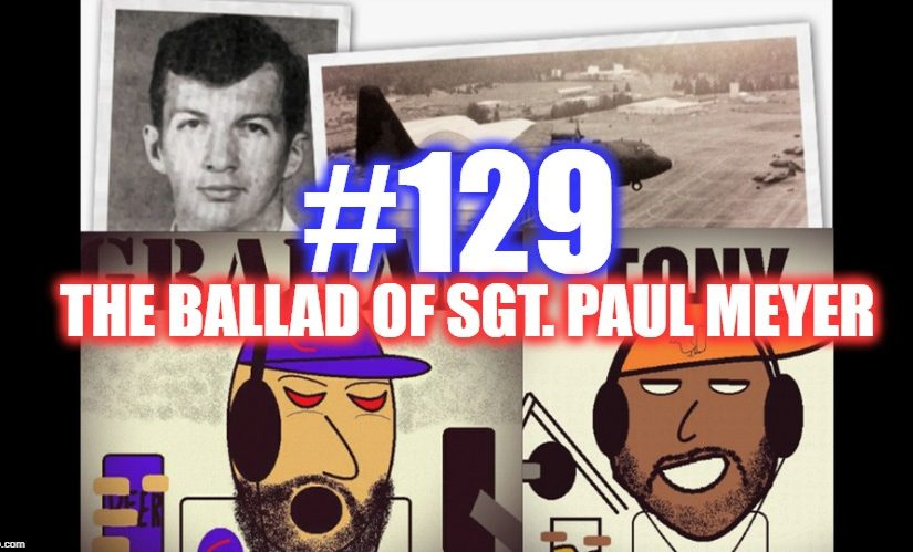 #129 – The Ballad Of Sgt. Paul Meyer
