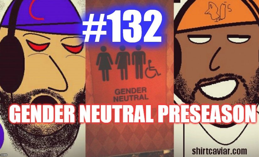 #132 – Gender Neutral Preseason