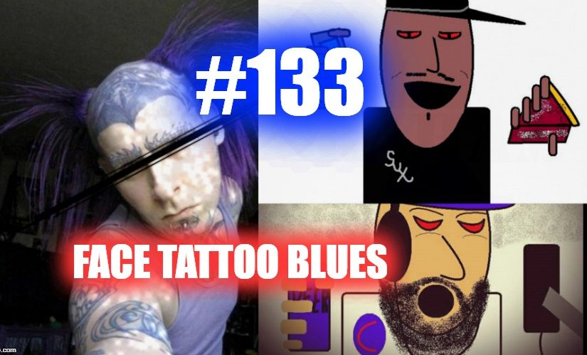 #133 – Face Tattoos Blues w/ Fleaski