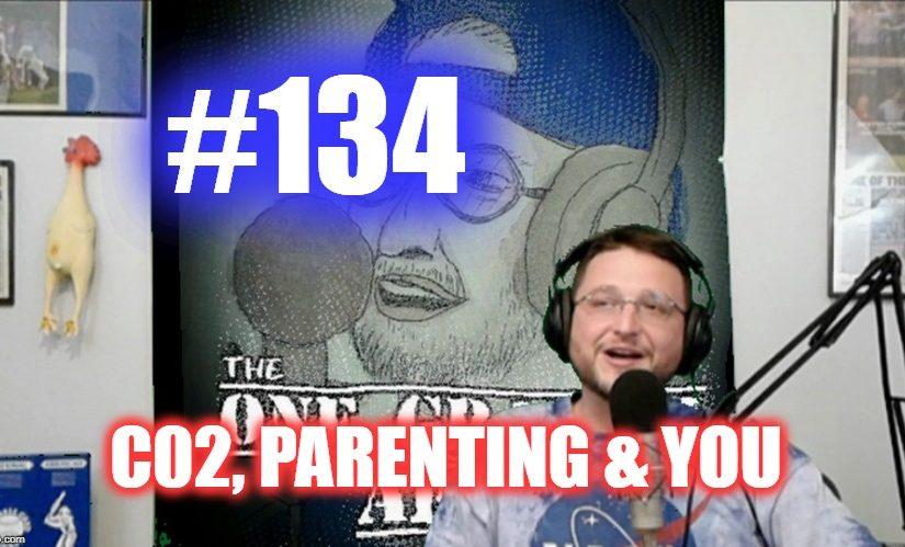 #134- C02, Parenting & You