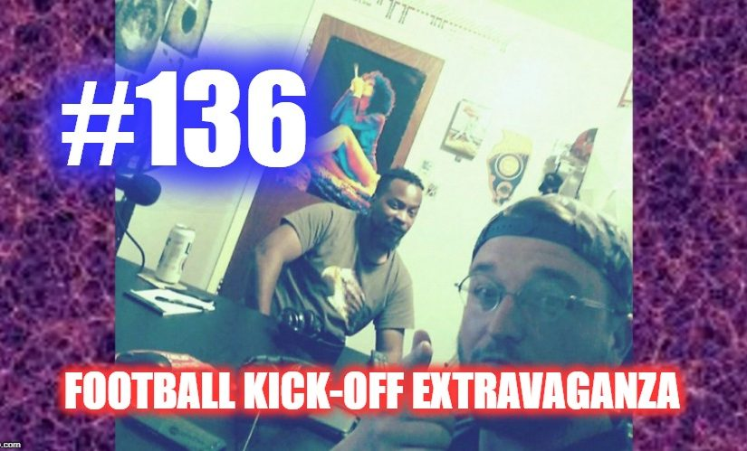 #136 – Football Kick-Off Extravaganza