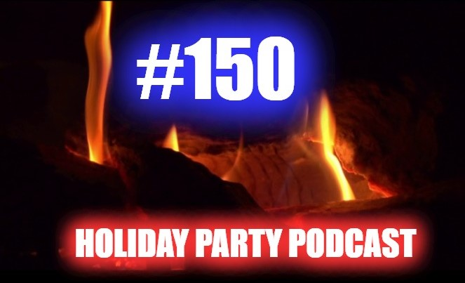 #150 – Holiday Party Podcast