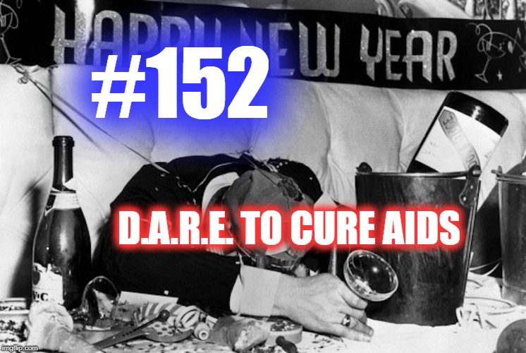 #152 – D.A.R.E. To Cure AIDS