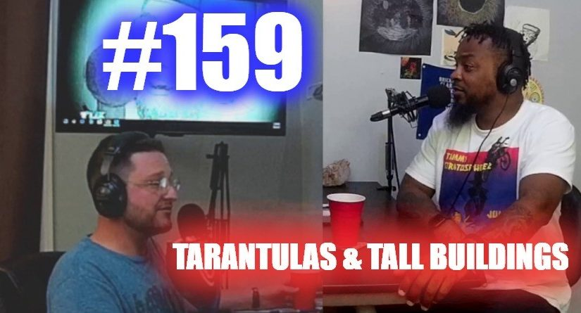 #159 – Tarantulas and Tall Buildings