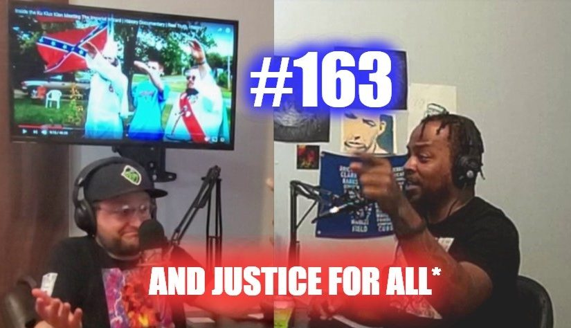 #163 – And Justice For All*