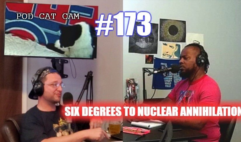 #173 – Six Degrees To Nuclear Annihilation