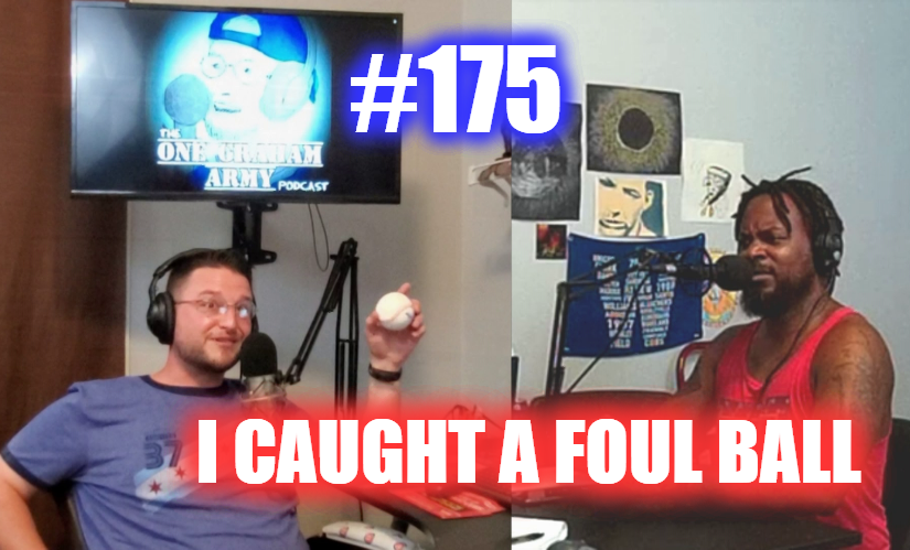 #175 – I Caught A Foul Ball