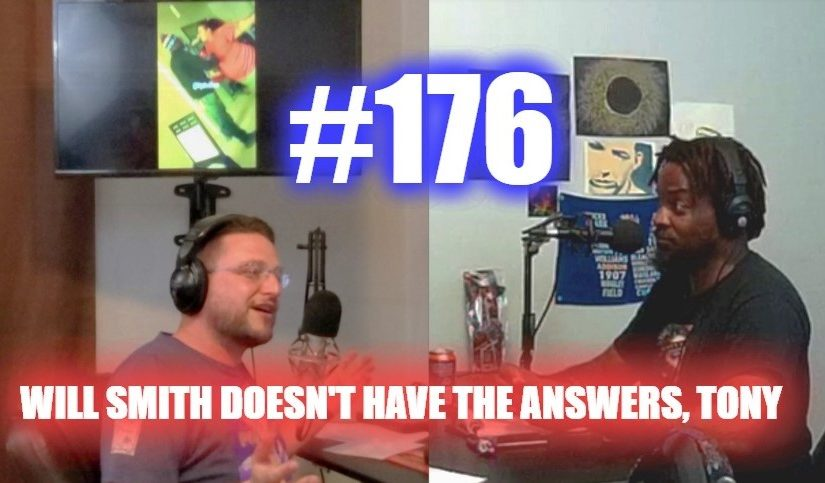 #176 – Will Smith Doesn't Have The Answers, Tony