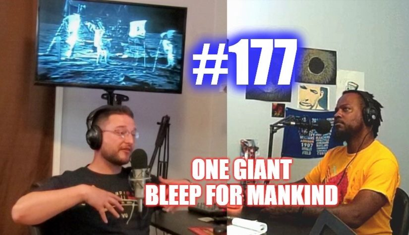 #177 – One Giant Bleep For Mankind