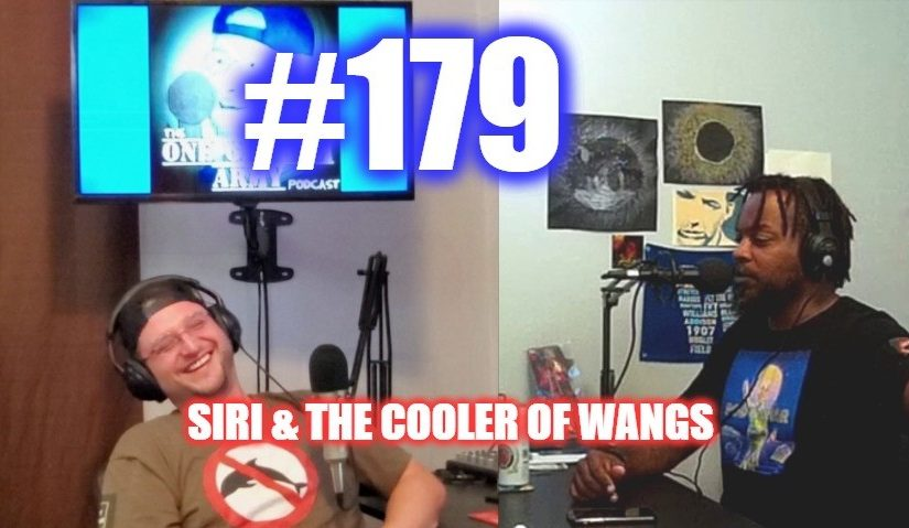 #179 – Siri & The Cooler Of Wangs