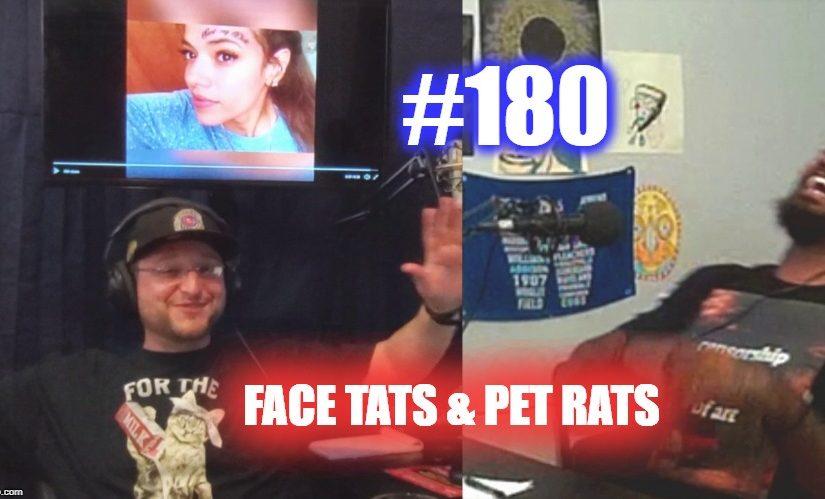 #180 – Face Tats and Pet Rats