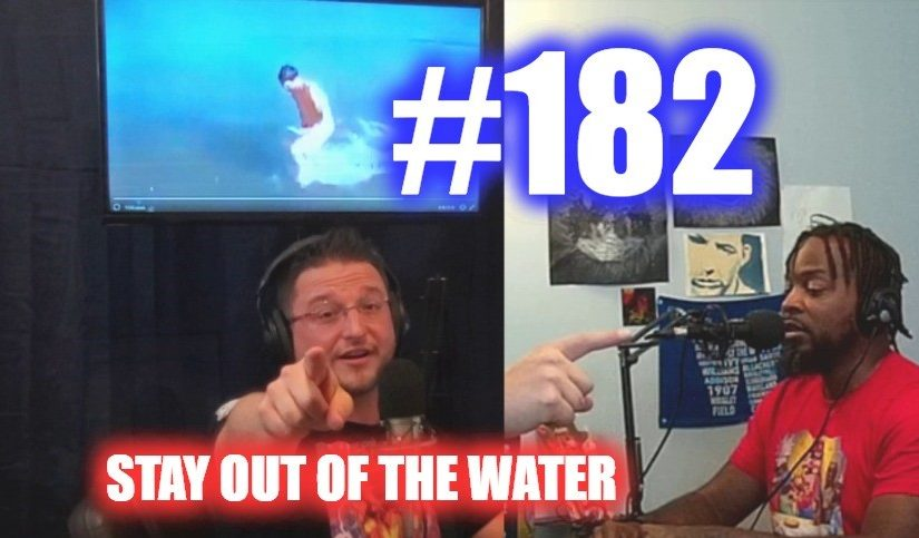 #182 – Stay Out Of The Water