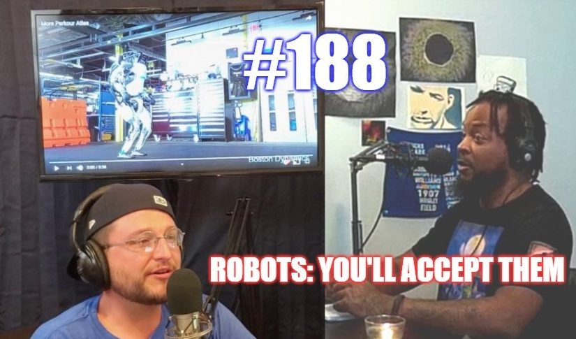 #188 – Robots: You'll Accept Them