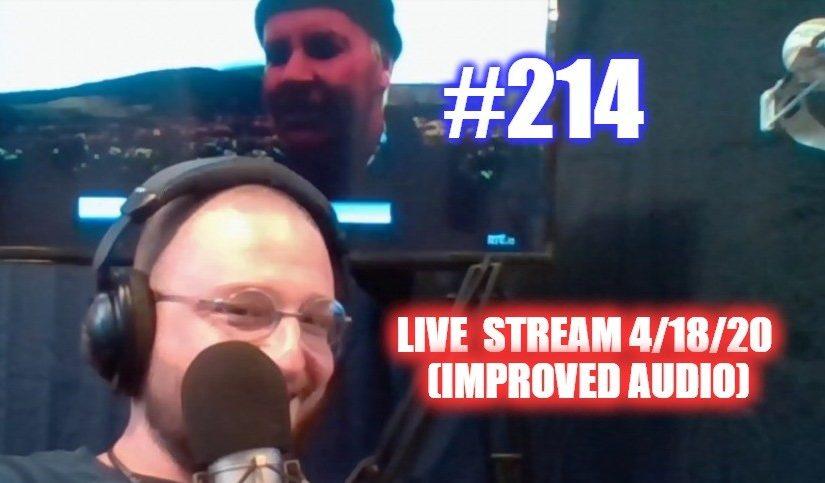 #214 – Weekend Live Stream 04/18/20