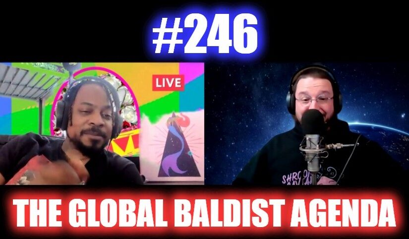 #246 – The Global Baldist Agenda