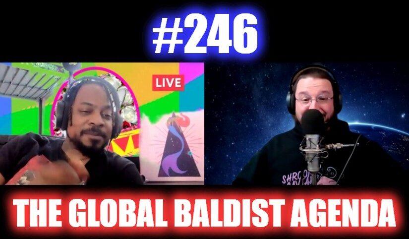 #246 – The Global Baldist Agenda
