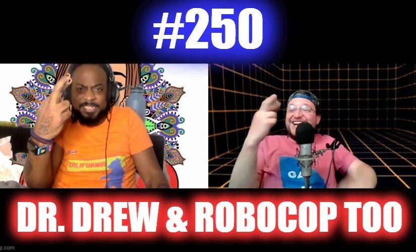 #250 – Dr. Drew & RoboCop Too