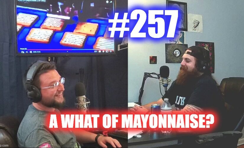 #257 – A What Of Mayonnaise?