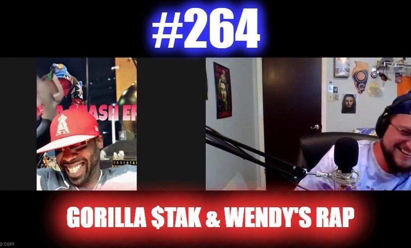 #264 – Gorilla $tak and Wendy's Rap